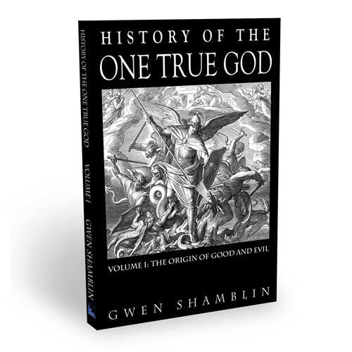 History Of The One True God - Volume 1: The Origin Of Good And Evil