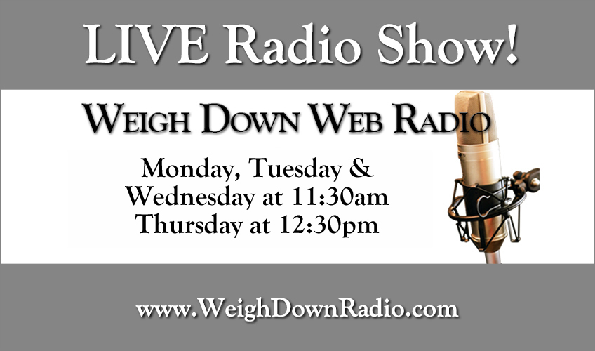 Join us for Weigh Down Radio Today at 11:20am Central Time!